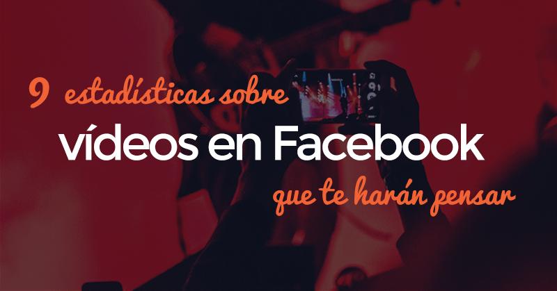 Facebook, Vídeos, Estadísticas, Hablando Digital
