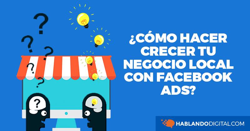 negocio, local, fisico, facebook, ads, campañas, anuncios