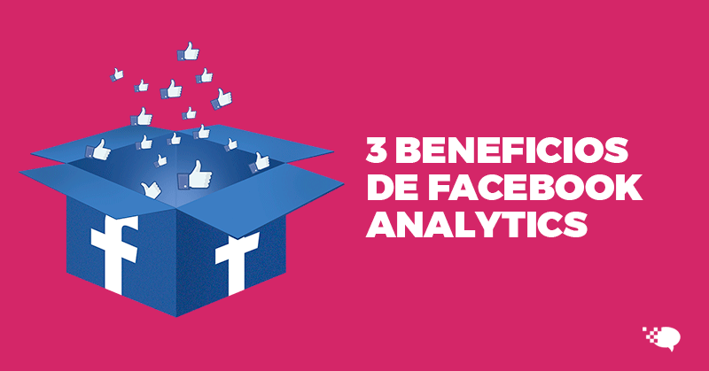 Beneficios, Facebook, Analytics, Hablando Digital