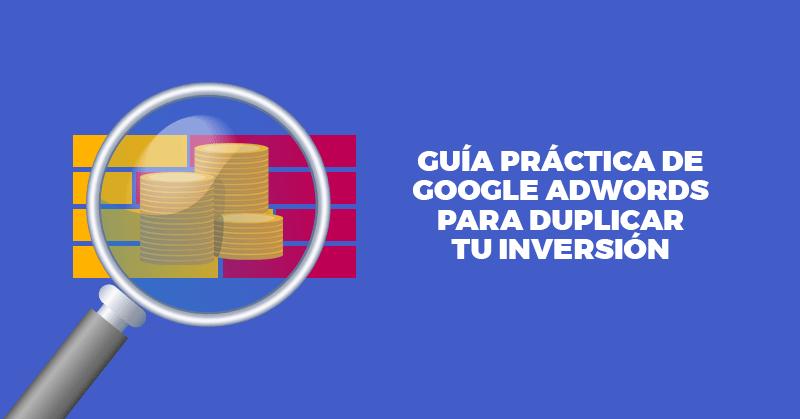 Guía, Práctica, Tutorial, Google, AdWords, Google AdWords, Dinero, Invertir, Hablando Digital