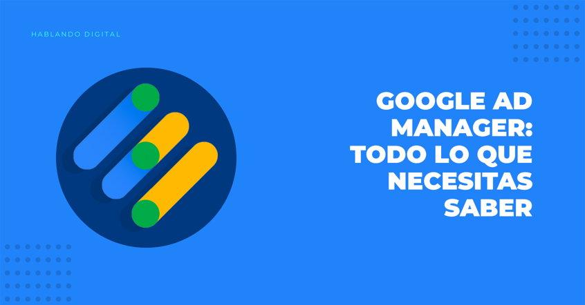 Todo sobre Google Ad-Manager