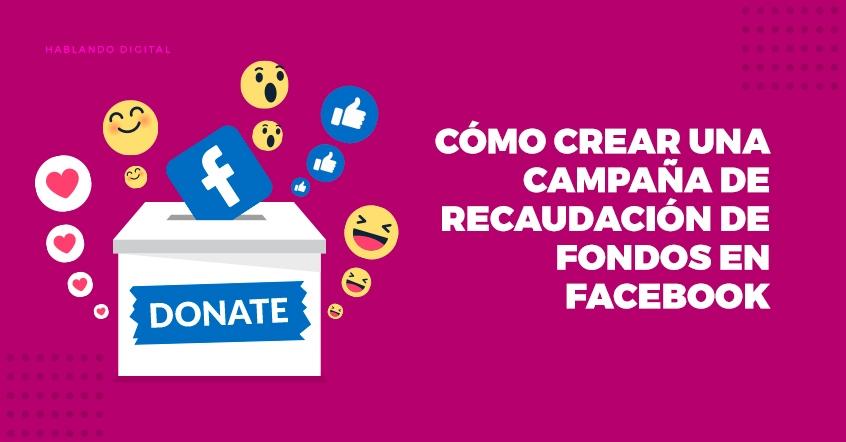 Cómo crear una Campaña de Recaudación de Fondos en Facebook