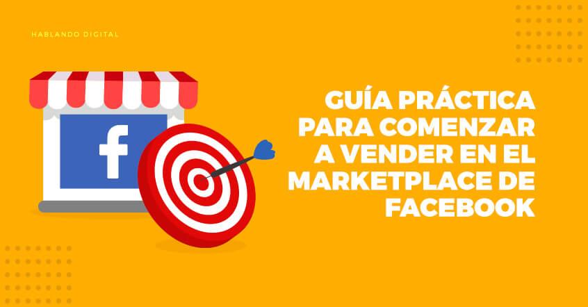 Guía práctica para comenzar a vender en el Marketplace de Facebook