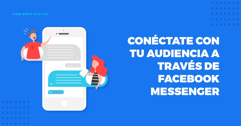 Conéctate con tu audiencia a través de Facebook Messenger