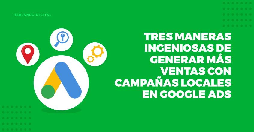 Tres-maneras-ingeniosas-de-generar-mas-ventas-con-campañas-locales-en-Google-Ads