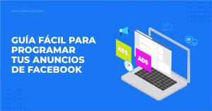 Guía fácil para programar tus anuncios de Facebook