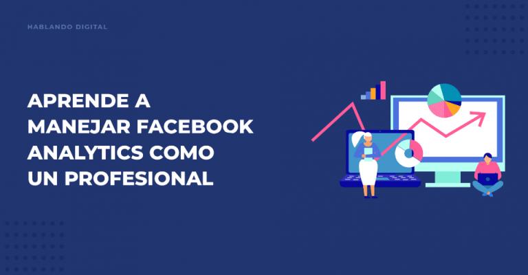 Aprende a manejar Facebook Analytics como un profesional